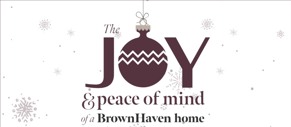 The Joy and Peace of Mind of a Brown Haven Home